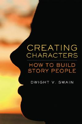 Creating Characters By Swain, Dwight V.